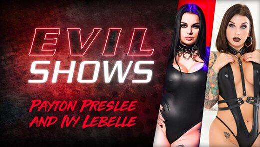 [EvilAngel] Ivy Lebelle, Payton Preslee (Evil Shows / 01.22.2021)