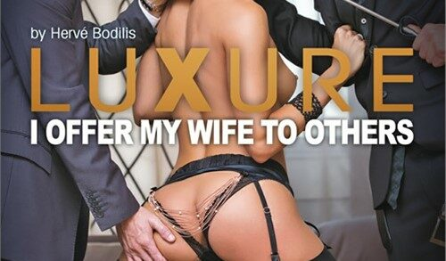 Dorcel - Luxure - I Offer My Wife to Others (2017)